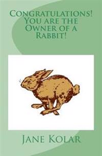 Congratulations! You Are the Owner of a Rabbit!: A Rabbit Care Manual