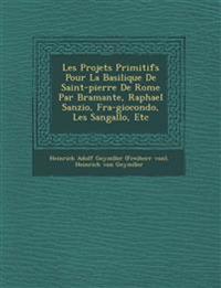 Les Projets Primitifs Pour La Basilique de Saint-Pierre de Rome Par Bramante, Raphael Sanzio, Fra-Giocondo, Les Sangallo, Etc