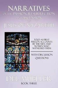 Narratives of the Passion, Resurrection and Ascension of Jesus of Nazareth