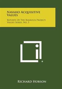 Navaho Acquisitive Values: Reports of the Rimrock Project, Values Series, No. 5