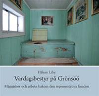 Vardagsbestyr på Grönsöö - Människor och arbete bakom den representativa fasaden - Håkan Liby pdf epub