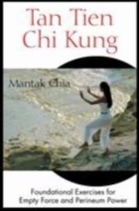 Tan Tien Chi Kung: Foundational Exercises for Empty Force and Perineum Power