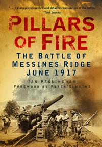 Pillars of Fire: The Battle of Messines Ridge June 1917
