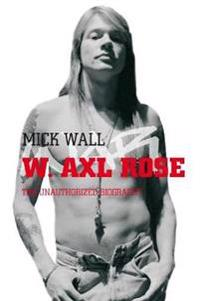 W Axl Rose; the unauthorized biography