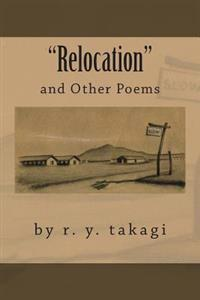 Relocation: And Other Poems by R. Y. Takagi