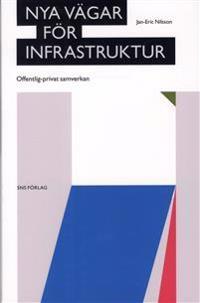 Nya vägar för infrastruktur : offentlig-privat samverkan