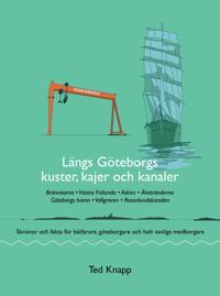 Längs Göteborgs kuster, kajer och kanaler : skrönor och fakta för båtfarare, göteborgare och helt vanliga medborgare - Ted Knapp pdf epub