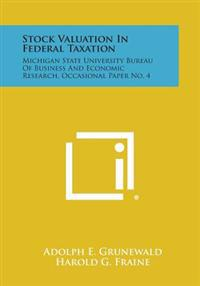 Stock Valuation in Federal Taxation: Michigan State University Bureau of Business and Economic Research, Occasional Paper No. 4