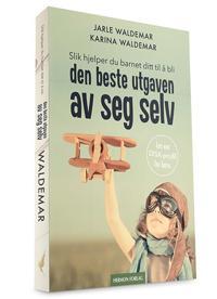 Slik hjelper du barnet ditt til å bli den beste utgaven av seg selv - Jarle Waldemar, Karina Waldemar | Ridgeroadrun.org