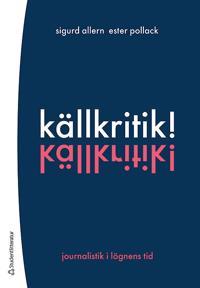 Källkritik! - Journalistik i lögnens tid - Sigurd Allern, Ester Pollack pdf epub