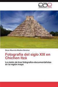 Fotografia del Siglo XIX En Chichen Itza