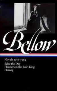 Saul Bellow: Novels 1956-1964: Seize the Day; Henderson the Rain King; Herzog