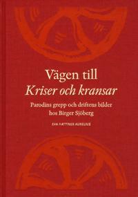 Vägen till Kriser och kransar : parodins grepp och driftens bilder hos Birger Sjöberg