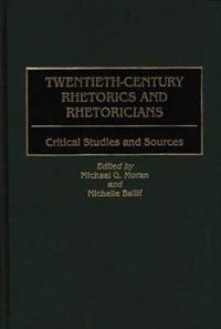 Twentieth-Century Rhetorics and Rhetoricians
