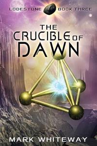 Lodestone Book Three: The Crucible of Dawn