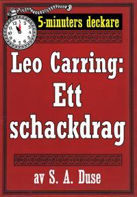 5-minuters deckare. Leo Carring: Ett schackdrag. Detektivhistoria. Återutgivning av text från 1931
