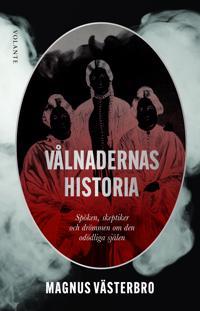 Vålnadernas historia: Spöken, skeptiker och drömmen om den odödliga själen