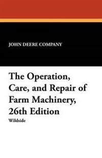 The Operation, Care, and Repair of Farm Machinery, 26th Edition