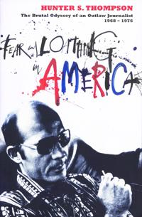 Fear and loathing in america - the brutal odyssey of an outlaw journalist 1