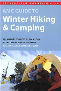 AMC Guide to Winter Hiking & Camping: Everything You Need to Plan Your Next Cold-Weather Adventure