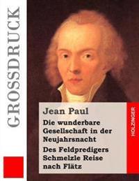 Die Wunderbare Gesellschaft in Der Neujahrsnacht / Des Feldpredigers Schmelzle Reise Nach Flätz (Großdruck)