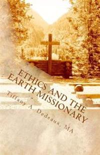 Ethics and the Earth Missionary: Outlining Standards for Ecopsychology and Mindfully Inhabiting the Earth