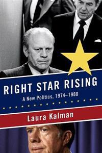 Right Star Rising: A New Politics, 1974-1980