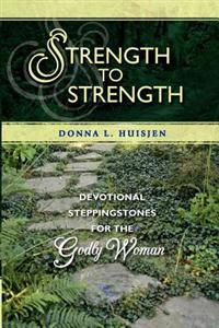Strength to Strength: Devotional Steppingstones for the Godly Woman