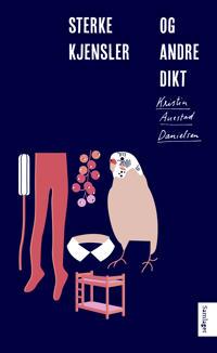 Sterke kjensler og andre dikt - Kristin Auestad Danielsen | Ridgeroadrun.org