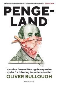 Pengeland; hvordan finanseliten og de superrike stjeler fra folket og truer demokratiet - Oliver Bullough | Ridgeroadrun.org