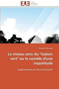 Le Niveau Zero Du Gabon Vert Ou Le Comble D'Une Inquietude