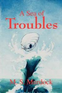A Sea of Troubles
