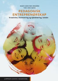 Pedagogisk entreprenørskap : kreativitet, livsmestring og dybdelæring i skolen - Inger Karin Røe Ødegård, Tori Virik Nøvik pdf epub