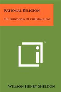 Rational Religion: The Philosophy of Christian Love