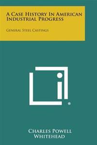 A Case History in American Industrial Progress: General Steel Castings