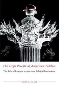 The High Priests of American Politics: The Role of Lawyers in American Political Institutions