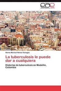 La Tuberculosis Le Puede Dar a Cualquiera