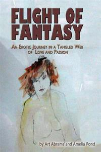 Flight of Fantasy: An Erotic Journey in a Tangled Web of Love and Passion