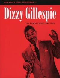 Dizzy Gillespie: The Bebop Years 1937-1952