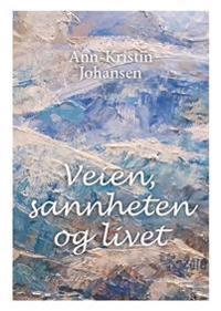 Veien, sannheten og livet - Ann-Kristin Johansen pdf epub