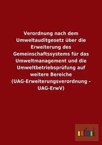 Verordnung Nach Dem Umweltauditgesetz Uber Die Erweiterung Des Gemeinschaftssystems Fur Das Umweltmanagement Und Die Umweltbetriebsprufung Auf Weitere Bereiche (Uag-Erweiterungsverordnung - Uag-Erwv)