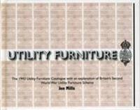 Utility Furniture of the Second World War: The 1943 Utility Furniture Catalogue with an Explanation of Britain's Second World War Utility Furniture Sc