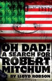 Oh Dad, a Search for  Robert Mitchum