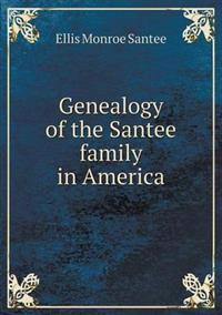 Genealogy of the Santee Family in America