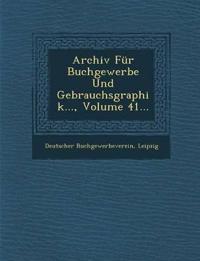 Archiv Für Buchgewerbe Und Gebrauchsgraphik..., Volume 41...