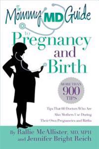 The Mommy MD Guide to Pregnancy and Birth: More Than 900 Tips That 60 Doctors Who Are Also Mothers Use During Their Own Pregnancies and Births (Mommy