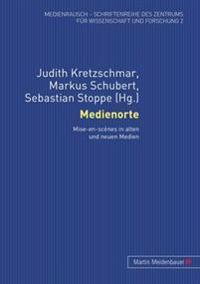 Medienorte: Mise-En-Scenes in Alten Und Neuen Medien