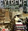 How to Catapult a Castle: Machines That Brought Down the Battlements