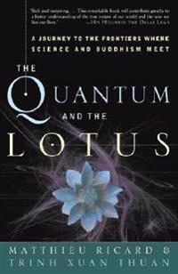 The Quantum and the Lotus: A Journey to the Frontiers Where Science and Buddhism Meet