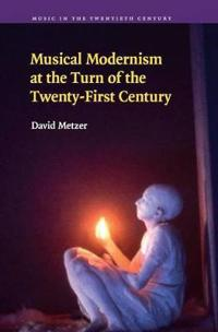 Musical Modernism at the Turn of the Twenty-First Century